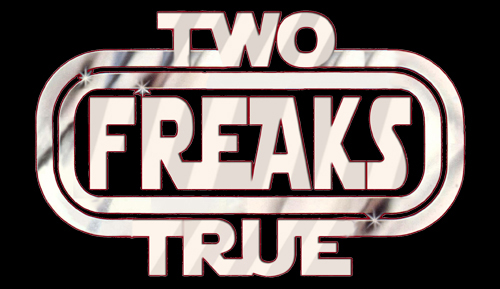 Two True Freaks! 2